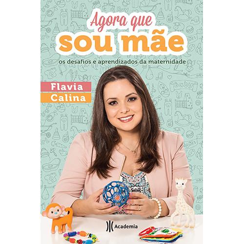 Agora Que Sou Mãe (Flavia Calina)