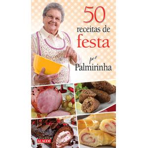 As 50 Receitas de Festa Por Palmirinha (Palmirinha Onofre)