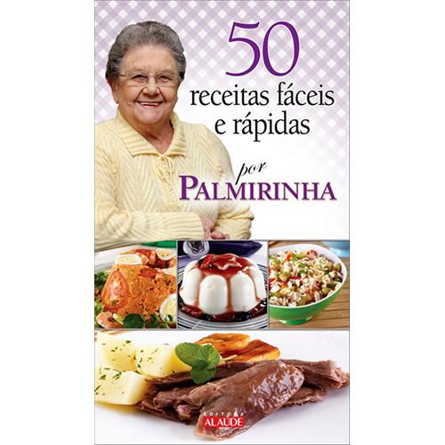 As 50 Receitas Fáceis e Rápidas Por Palmirinha (Palmirinha Onofre)