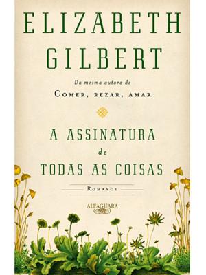 A Assinatura de Todas As Coisas (Elizabeth Gilbert)