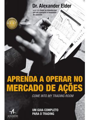 Aprenda A Operar no Mercado de Ações: Um Guia Completo Para Trading (Alexander Elder)