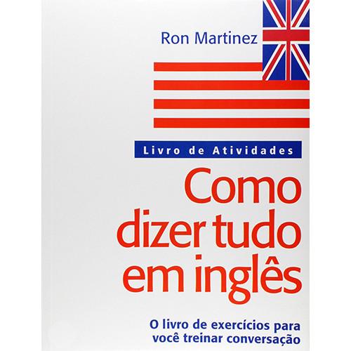 Como Dizer Tudo em Inglês – Livro de Atividades (Ron Martinez)