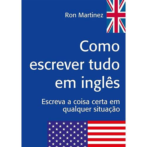 Como Escrever Tudo em Inglês (Ron Martinez)