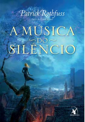 A Crônica do Matador do Rei - Vol. 3: A Música do Silêncio (Patrick Rothfuss)