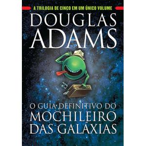 O Guia Definitivo do Mochileiro das Galáxias (Douglas Adams)