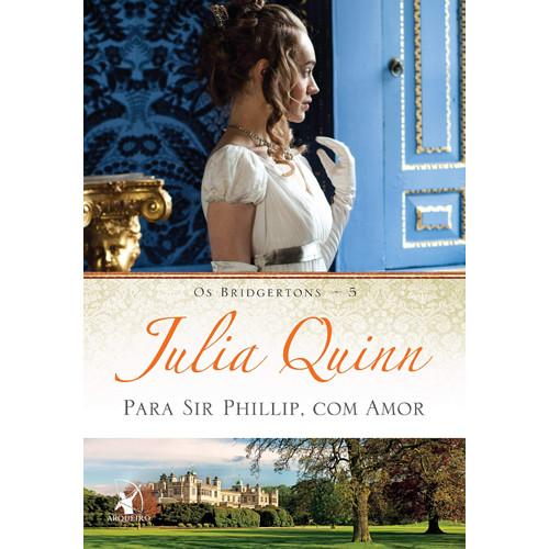 Os Bridgertons - Vol. 5: Para Sir Phillip, Com Amor (Julia Quinn)