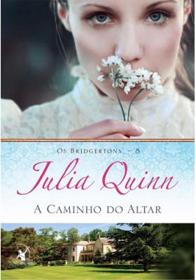 Os Bridgertons - Vol. 8: A Caminho do Altar (Julia Quinn)