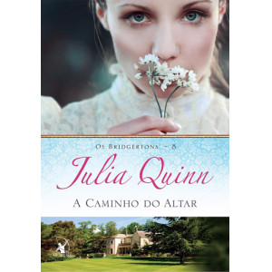 Os Bridgertons - Vol. 8: A Caminho do Altar (Julia Quinn)