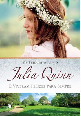 Os Bridgertons - Vol. 9: E Viveram Felizes Para Sempre (Julia Quinn)