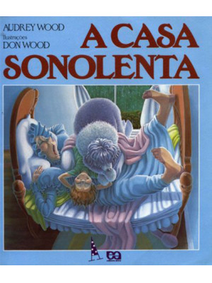 A Casa Sonolenta (Don Wood / Audrey Wood)