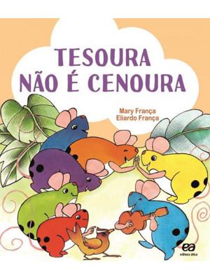 Coleção Os Pingos - Tesoura Não é Cenoura (Eliardo França / Mary França)