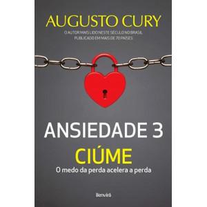 Ansiedade - Vol. 3 - Ciúme: O Medo da Perda Acelera A Perda (Augusto Cury)