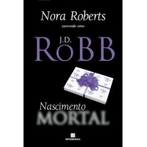 Série Mortal - Vol. 23: Nascimento Mortal (J. D. Robb / Nora Roberts)