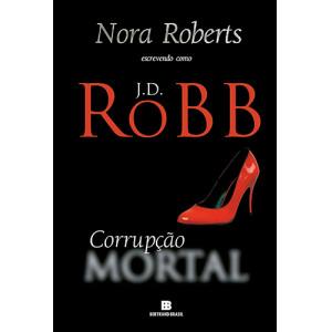 Série Mortal - Vol. 32: Corrupção Mortal (J. D. Robb / Nora Roberts)