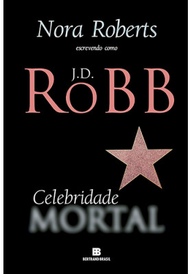 Série Mortal - Vol. 34: Celebridade Mortal (J. D. Robb / Nora Roberts)