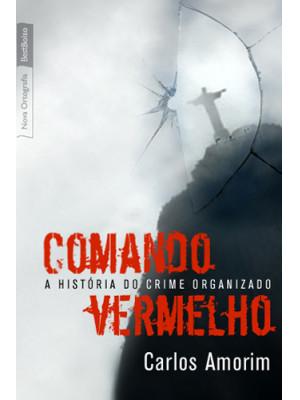 Comando Vermelho: A História do Crime Organizado - Edição de Bolso (Carlos Amorim)