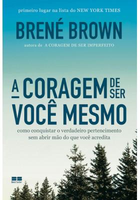 A Coragem de Ser Você Mesmo (Brené Brown)