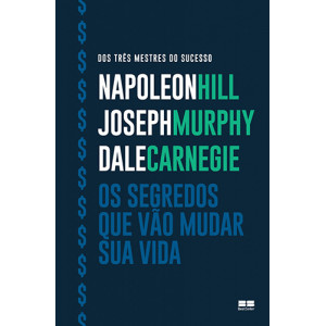 Os Segredos Que Vão Mudar Sua Vida (Napoleon Hill / Joseph Murphy / Dale Carnegie)