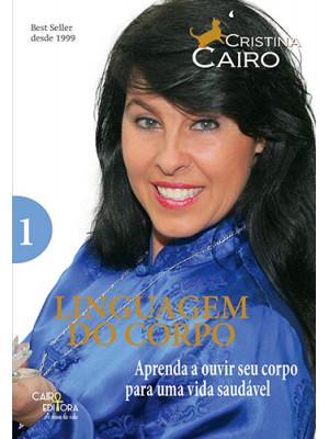 Linguagem do Corpo - Vol. 1: Aprenda A Ouvir Seu Corpo Para Uma Vida Saudável (Cristina Cairo)