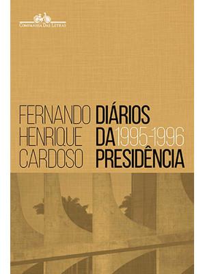 Diários da Presidência 1995-1996 - Volume 1 (Fernando Henrique Cardoso)