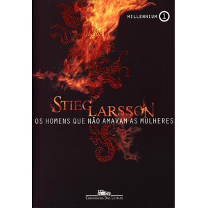 Millennium - Vol. 1: Os Homens Que Não Amavam As Mulheres (Stieg Larsson)