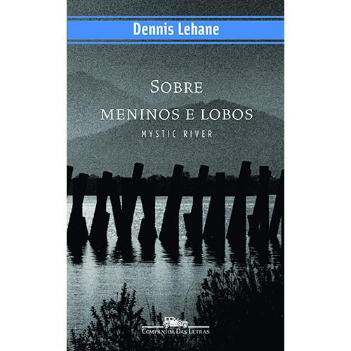 Sobre Meninos e Lobos (Dennis Lehane)