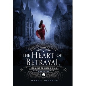 Crônicas de Amor e Ódio - Vol. 2: The Heart Of Betrayal (Mary E. Pearson)