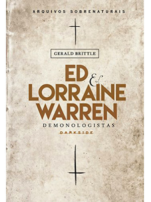 Ed & Lorraine Warren - Demonologistas: Arquivos Sobrenaturais (Gerald Brittle)