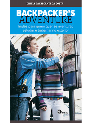 Backpacker's Adventure - Inglês Para Quem Quer Se Aventurar, Estudar e Trabalhar no Exterior (Cintia Cavalcanti da Costa)