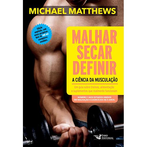 Malhar, Secar, Definir - A Ciência da Musculação (Michael Matthews)