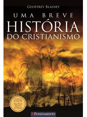 Uma Breve História do Cristianismo (Geoffrey Blainey)