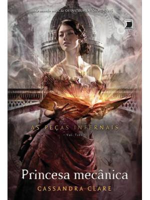 As Peças Infernais - Vol. 3: Princesa Mecânica (Cassandra Clare)