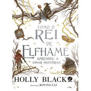 Como O Rei de Elfhame Aprendeu A Odiar Histórias (Holly Black)