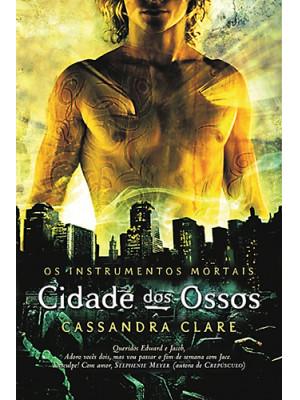 Os Instrumentos Mortais - Vol. 1: Cidade dos Ossos (Cassandra Clare)
