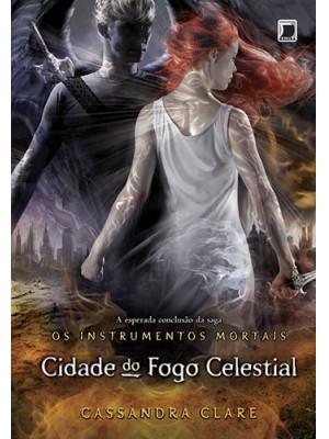 Os Instrumentos Mortais - Vol. 6: Cidade do Fogo Celestial (Cassandra Clare)