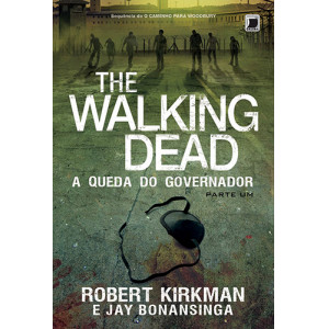 The Walking Dead - Vol. 3: A Queda do Governador (Jay Bonansinga / Robert Kirkman)