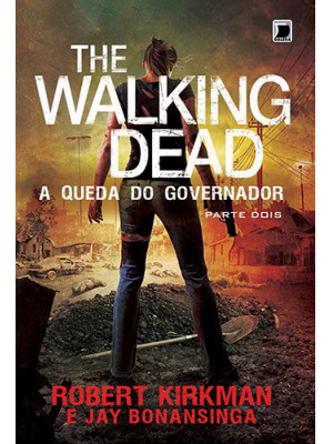 The Walking Dead - Vol. 4: A Queda do Governador - Parte 2 (Jay Bonansinga / Robert Kirkman)