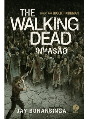 The Walking Dead - Vol. 6: Invasão (Jay Bonansinga / Robert Kirkman)