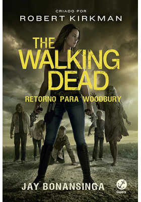 The Walking Dead - Vol. 8: Retorno Para Woodbury (Jay Bonansinga / Robert Kirkman)