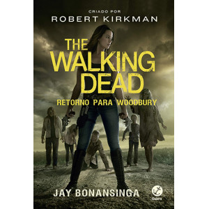 The Walking Dead - Vol. 8: Retorno Para Woodbury (Jay Bonansinga / Robert Kirkman)