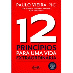 12 Princípios Para Uma Vida Extraordinária (Paulo Vieira)