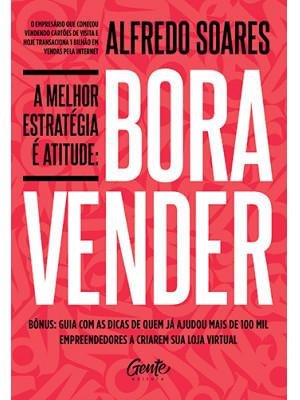 Bora Vender: A Melhor Estratégia é Atitude (Alfredo Soares)
