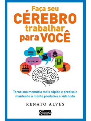Faça Seu Cérebro Trabalhar Para Você (Renato Alves)