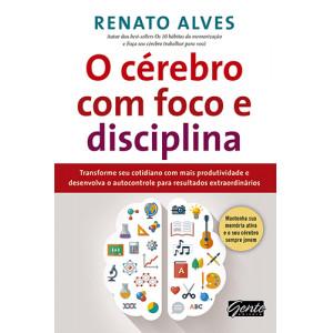 O Cérebro Com Foco e Disciplina (Renato Alves)