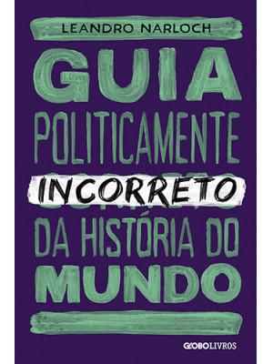 Guia Politicamente Incorreto da História do Mundo (Leandro Narloch)