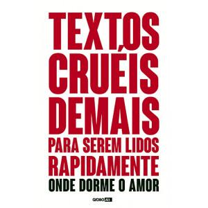 Textos Cruéis Demais Para Serem Lidos Rapidamente - Vol. 2: Onde Dorme O Amor (Igor Pires / Gabriela Barreira / Letícia Nazareth / Maria Luiza Moreira)