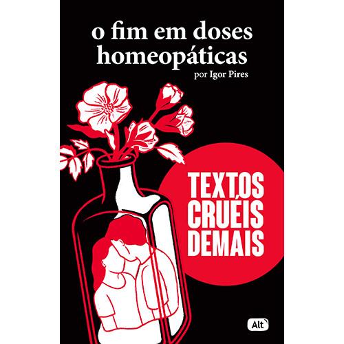 Textos Cruéis - Vol. 3: O Fim em Doses Homeopáticas (Igor Pires / Anália Moraes)