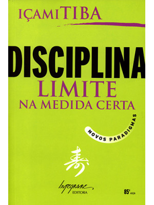Disciplina: Limite na Medida Certa (Içami Tiba)
