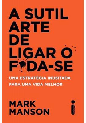 A Sutil Arte de Ligar O F*da-se (Mark Manson)