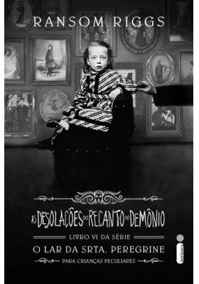 O Lar da Srta. Peregrine Para Crianças Peculiares - Vol. 6: As Desolações do Recanto do Demônio (Ransom Riggs)